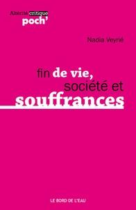 Nadia Veyrié - Fin de vie, société et souffrances.