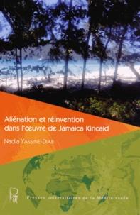 Nadia Yassine-Diab - Aliénation et réinvention dans l'oeuvre de Jamaica Kincaid.