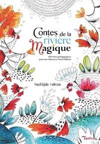 Nadiéjda Fabian - Contes de la rivière magique - Histoires pédagogiques pour une éducation bienveillante.