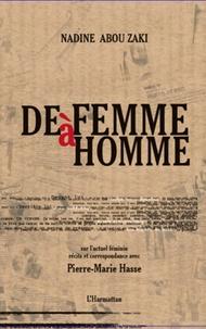 Nadine Abou Zaki - De femme à homme - Sur l'actuel féminin, récits et correspondance avec Pierre-Marie Hasse.
