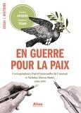 Nadine Akhund et Stéphane Tison - En guerre pour la paix - Correspondance Paul d'Estournelles de Constant et Nicholas Murray Butler 1914-1919.