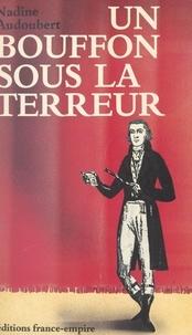 Nadine Audoubert - Un bouffon sous la Terreur - Ou Les exploits du comédien Charles-Hippolyte Labussière.