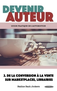 Nadine Bach Jockers - Devenir auteur - Tome 2, De la conversion a la vente.