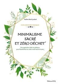 Nadine Bach-jockers - Minimalisme sacré et zéro déchet - Une approche claire et pratique pour transformer et créer votre havre de paix.