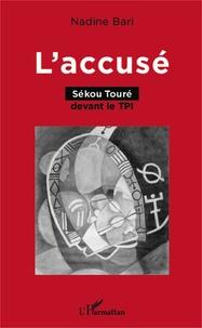 Nadine Bari - L'accusé - Sékou Touré devant le TPI.