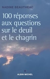 Nadine Beauthéac - 100 réponses aux questions sur le deuil et le chagrin.