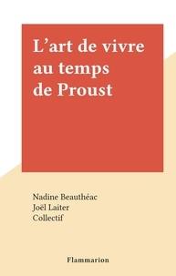 Nadine Beauthéac et  Collectif - L'art de vivre au temps de Proust.