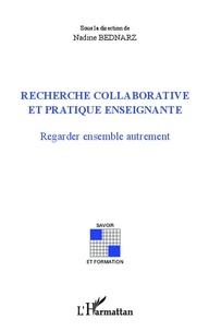 Nadine Bednarz - Recherche collaborative et pratique enseignante - Regarder ensemble autrement.