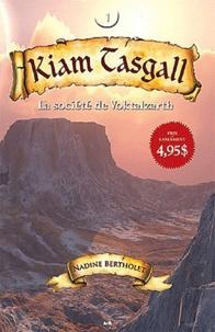 Nadine Bertholet - Kiam Tasgall Tome 1 : La société de Voktalzarth.