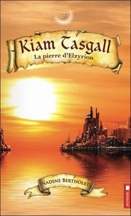 Nadine Bertholet - Kiam Tasgall Tome 3 : La pierre d'Elzyrion.