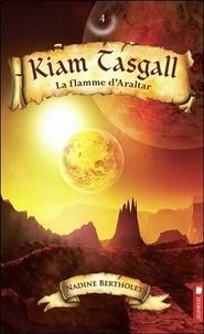 Nadine Bertholet - Kiam Tasgall Tome 4 : La flamme d'Araltar.