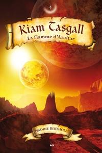 Nadine Bertholet - Kiam Tasgall  : Kiam Tasgall - La flamme d'Araltar.