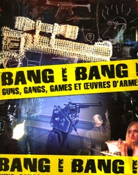 Nadine Besse et Hervé Di Rosa - Bang ! Bang ! - Guns, gangs, games et oeuvres d'armes.