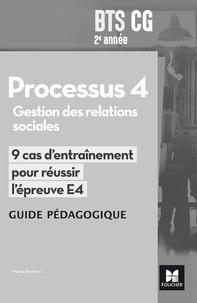 Nadine Bonhivers - Processus 4 Gestion des relations sociales BTS CG 2e années - Guide pédagogique, 9 cas d'entraînement pour réussir l'épreuve E4.