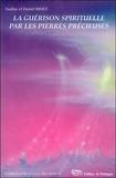 Nadine Briez et Daniel Briez - La guérison spirituelle par les pierres précieuses - Coimmunications des anges et des maîtres cosmiques.