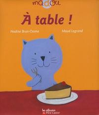 Nadine Brun-Cosme et Maud Legrand - A table !.