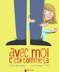 Nadine Brun-Cosme et Magali Le Huche - Avec moi c'est comme ça.