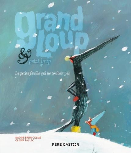 Nadine Brun-Cosme et Olivier Tallec - Grand loup & petit loup - La petite feuille qui ne tombait pas.