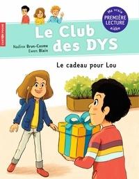 Nadine Brun-Cosme et Ewen Blain - Le club des DYS  : Le cadeau pour Lou.