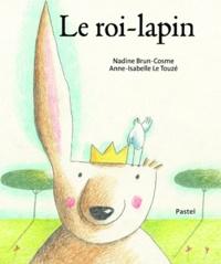 Nadine Brun-Cosme et Anne-Isabelle Le Touzé - Le roi-lapin.
