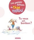 Nadine Brun-Cosme et Christine Davenier - Les petites bêtises de Tam et Tidou Tome 1 : Tu veux un bonbon ?.