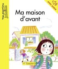 Anne Rouquette et Nadine Brun-Cosme - Ma maison d'avant.