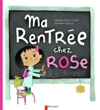 Nadine Brun-Cosme et Annette Marnat - Ma rentrée chez Rose.