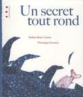 Nadine Brun-Cosme et Véronique Vernette - Un secret tout rond.