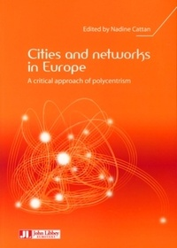 Nadine Cattan - Cities and networks in Europe - A critical approach of polycentrism.