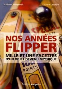 Nadine Champenois et Laurent Locurcio - Nos années flipper - Mille et une facettes d'un objet devenu mythique.