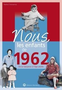 Nadine Champenois - Nous, les enfants de 1962 - De la naissance à l'âge adulte.