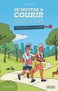 Nadine Charlat - Se mettre à courir quand on est vieux, gros, (sympa) et pas sportif - Pour vivre mieux et plus longtemps.