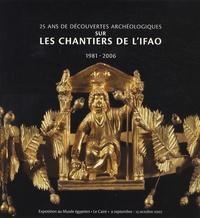 Nadine Cherpion - 25 ans de découvertes archéologiques sur les chantiers de l'IFAO - 1981-2006.