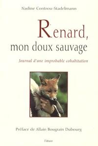 Nadine Controu-Stadelmann - Renard, mon doux sauvage - Journal d'une improbable cohabitation.