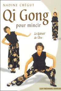 Nadine Crégut - Qi Gong pour mincir - La légèreté de l'être.
