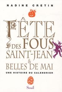 Nadine Cretin - Fête des fous, Saint-Jean et Belles de mai - Une histoire du calendrier.