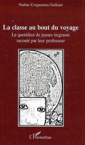 Nadine Croguennec-Galland - La classe au bout du voyage - Le quotidien de jeunes migrants raconté par leur professeur.