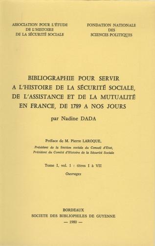 Nadine Dada - Bibliographie pour servir à l'histoire de la sécurité sociale, de l'assistance et de la mutualité en France - Tome 1, volume 1, Titres I à VII.