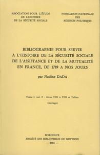 Nadine Dada - Bibliographie pour servir à l'histoire de la sécurité sociale, de l'assistance et de la mutualité en France - Tome 1, volume 2, Titres VII et VIII et Tables.