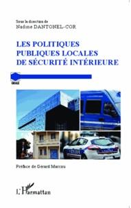 Les politiques publiques locales de sécurité intérieure - Nadine Dantonel-Cor |