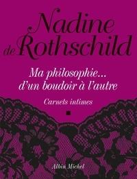 Nadine de Rothschild - Ma philosophie...D'un boudoir à l'autre - Carnets intimes.