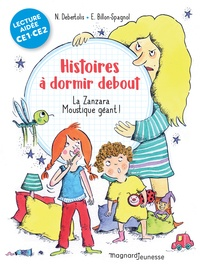 Nadine Debertolis et Estelle Billon-Spagnol - Histoires à dormir debout Tome 1 : La Zanzara. Moustique géant ! - CE1-CE2.