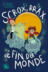 Nadine Debertolis - Scrox, Brax et fin du monde.