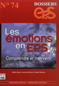 Nadine Debois et Laurence Blondel - Les émotions en EPS - Comprendre et intervenir.