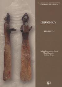 Nadine Dieudonné-Glad et Michel Feugère - Zeugma - Volume 5, Les objets.