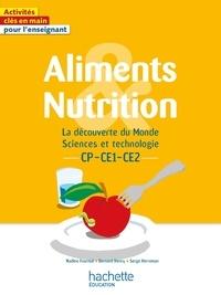 Nadine Fournial et Bernard Henry - La découverte du Monde Sciences et technologie CP-CE1-CE2 Aliments et nutrition.