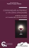 Nadine Franjus-Adenis - Communiquer autrement, le vin dans l'imaginaire - Actes du colloque du 13 novembre 2015, à Ferrals-les-Corbières.