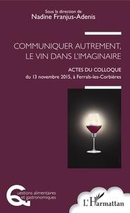 Communiquer autrement, le vin dans limaginaire - Actes du colloque du 13 novembre 2015, à Ferrals-les-Corbières.pdf