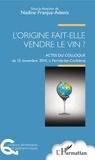 Nadine Franjus-Adenis - L'origine fait-elle vendre le vin ? - Actes du colloque du 15 novembre 2014, à Ferrals-les-Corbières.