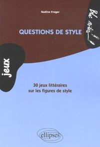 Nadine Froger - Questions de style - 30 jeux littéraires sur les figures de style.